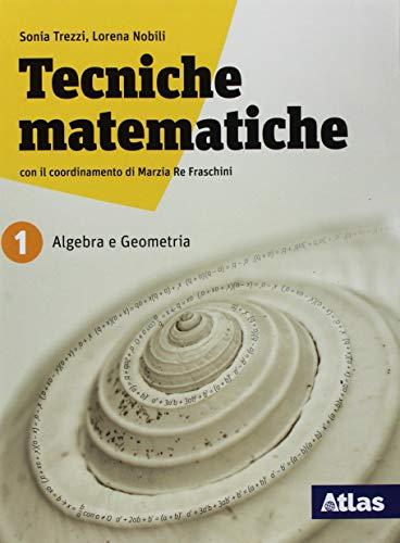 Tecniche matematiche. Algebra statistica geometria. Per il biennio delle Scuole superiori. Con ebook. Con espansione online (Vol. 1)