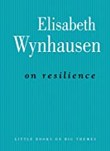 On Resilience (Little Books on Big Themes)