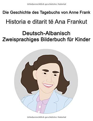 Deutsch-Albanisch Die Geschichte des Tagebuchs von Anne Frank / Historia e ditarit të Ana Frankut Zweisprachiges Bilderbuch für Kinder