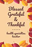 "Blessed Grateful & Thankful health specialties teacher: Gratitude Journal for health specialties teacher /120 pages (6""x9"") of Blank Lined Paper ... To Practice Gratitude And Daily Reflection, O"