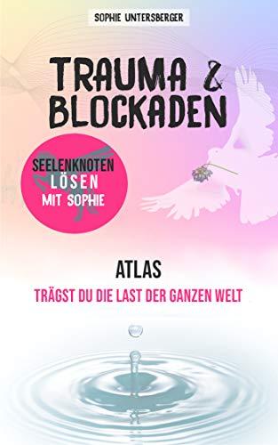 Trauma & Blockaden - Seelenknoten lösen mit Sophie: Atlas - Trägst du die last der ganzen Welt