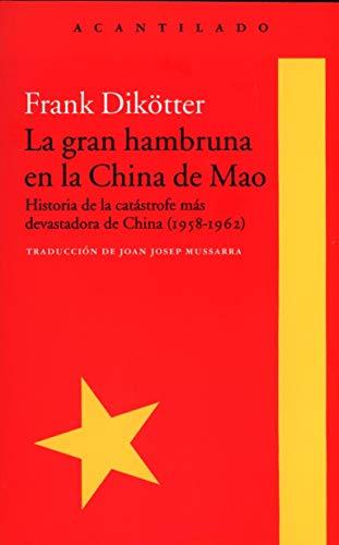 La gran hambruna en la China de Mao: Historia de la catástrofe más devastadora de China (1958-1962) (El Acantilado)