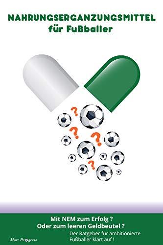 Nahrungsergänzungsmittel für Fußballer: Mit NEM zum Erfolg ? Oder zum leeren Geldbeutel ? (Ernährung 1)