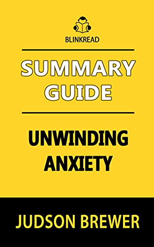 Summary Guide: Unwinding Anxiety by Judson Brewer (BlinkRead)