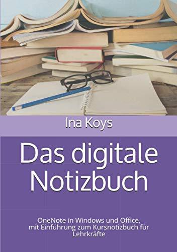 Das digitale Notizbuch: OneNote in Windows und Office, mit Einführung zum Kursnotizbuch für Lehrkräfte (kurz & knackig)