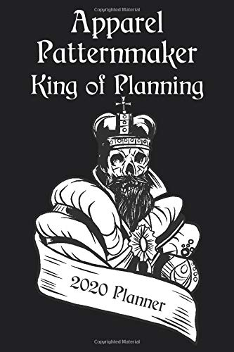 APPAREL PATTERNMAKER - King of Planning 2020 Planner: Profession Weekly & Monthly Planner for Men + Calendar View - Dec 2019 to Jan 2021 - Organizer, ... Appointment Calendar, Office Gift.