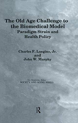The Old Age Challenge to the Biomedical Model: Paradigm Strain and Health Policy (Society and Aging Series) (English Edition)