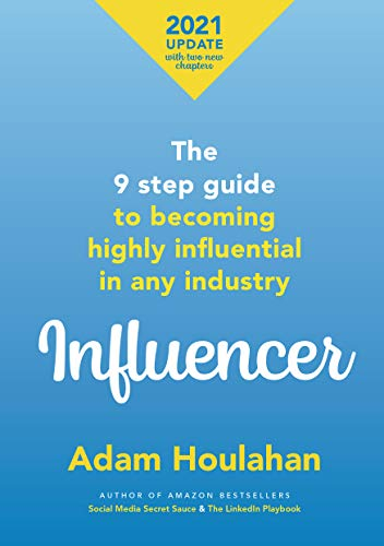 Influencer : The 9 step guide to becoming highly influential in any industry