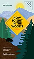 How to Shit in the Woods, 4th Edition: An Environmentally Sound Approach to a Lost Art