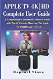 APPLE TV 4K|HD Complete User Guide: A Comprehensive Illustrated, Practical Guide with Tips & Tricks to Mastering The Apple TV 4K|HD and tvOS 13