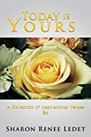 Today Is Yours: A Collection of Inspirational Verses By
