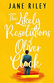 The Likely Resolutions of Oliver Clock by [Jane Riley]