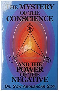 The MYSTERY OF THE CONSCIENCE AND THE POWER OF THE NEGATIVE