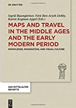 Maps and Travel in the Middle Ages and the Early Modern Period: Knowledge, Imagination, and Visual Culture (Das Mittelalter. Perspektiven Mediävistischer Forschung. Beihefte)