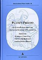 Plato's Phaedo: Selected Papers from the Eleventh Symposium Platonicum (International Plato Studies)
