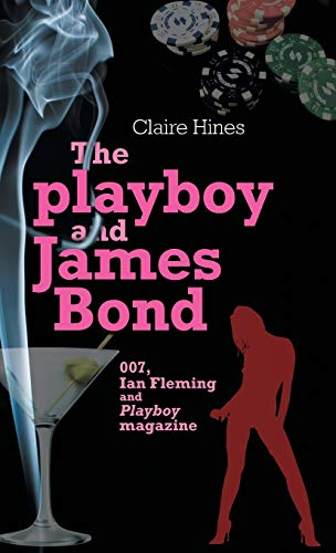 The Playboy and James Bond: 007, Ian Fleming, and Playboy Magazine