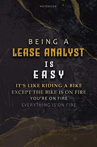 Lined Notebook Journal Being A Lease Analyst Is Easy It's Like Riding A Bike Except The Bike Is On Fire You're On Fire Everything Is On Fire: ... 6x9 inch, Hourly, Over 100 Pages, Teacher
