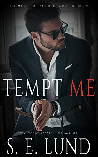 Tempt Me: The Macintyre Brothers Series: Book One by [S. E. Lund]