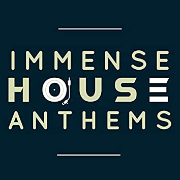 Immense House Anthems