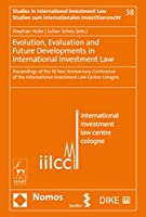 Evolution, Evaluation and Future Developments in International Investment Law: Proceedings of the 10 Year Anniversary Conference of the International Investment Law Centre Cologne (Studien Zum Internationalen Investitionsrecht)