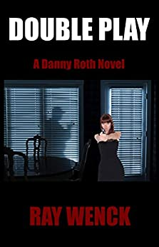 Double Play (Danny Roth Series Book 6) by [Ray Wenck]