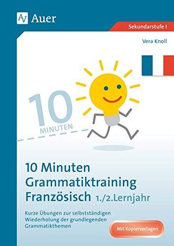 10-Minuten-Grammatiktraining Französisch Lj. 1-2: Kurze Übungen zur selbstständigen Wiederholung der grundlegenden Grammatikthemen (5. bis 7. Klasse)