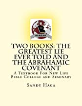 Two Books: The Greatest Lie Ever Told and The Abrahamic Covenant: A Textbook For New Life Bible College and Seminary