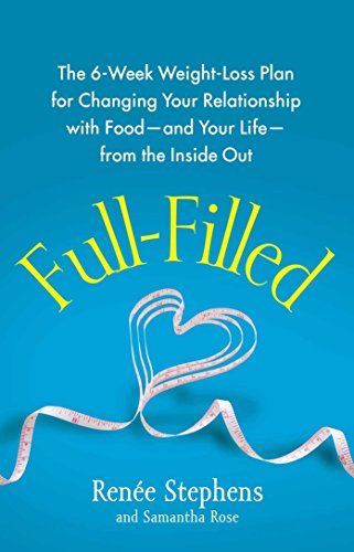 Full-Filled: The 6-Week Weight-Loss Plan for Changing Your Relationship with Food-and Your Life-from