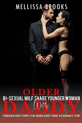 Older Bi-sexual Milf Share Younger Woman with Daddy: Forbidden Dirty Couple FFM Shared Adult Short Sex Romance