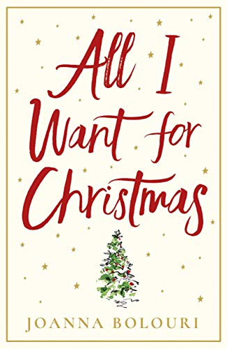 All I Want for Christmas: escape with this hilarious and heart-warming festive romance by [Joanna Bolouri]