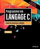 Programmer en langage C - Cours et exercices corrigés.