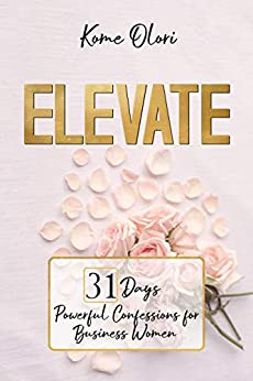 [kome olori]のELEVATE: 31 Days Powerful Confessions For Business Women (English Edition)