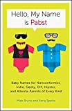 Hello, My Name Is Pabst: Baby Names for Nonconformist, Indie, Geeky, DIY, Hipster, and Alterna-Parents of Every Kind by Miek Bruno (2012-10-23)