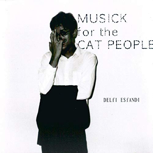 Delfi Esfandi/ Musick for the Cat People