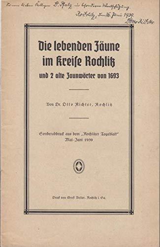 Die lebenden Zäune im Kreise Rochlitz und 2 alte Zaunwörter von 1693. Sonderabdruck aus dem ' Rochlitzer Tageblatt ' Mai - Juni 1939.