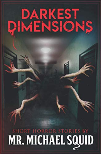 Compare Textbook Prices for Darkest Dimensions: Short Horror Stories by Mr. Michael Squid  ISBN 9798579137104 by Squid, Mr. Michael