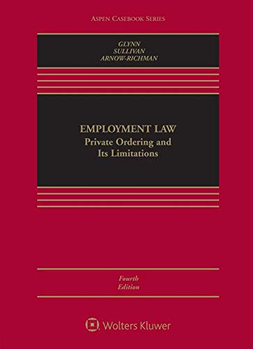 Compare Textbook Prices for Employment Law: Private Ordering and Its Limitations Aspen Casebook 4 Edition ISBN 9781543801064 by Timothy P. Glynn,Rachel S. Arnow-Richman,Charles A. Sullivan