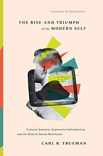 Compare Textbook Prices for The Rise and Triumph of the Modern Self: Cultural Amnesia, Expressive Individualism, and the Road to Sexual Revolution  ISBN 9781433556333 by Trueman, Carl R.,Dreher, Rod