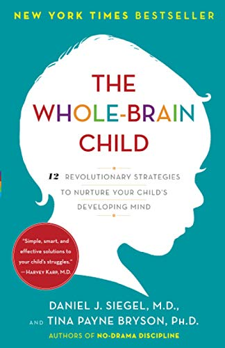 Compare Textbook Prices for The Whole-Brain Child: 12 Revolutionary Strategies to Nurture Your Child's Developing Mind Illustrated Edition ISBN 9780553386691 by Siegel, Daniel J.,Bryson, Tina Payne