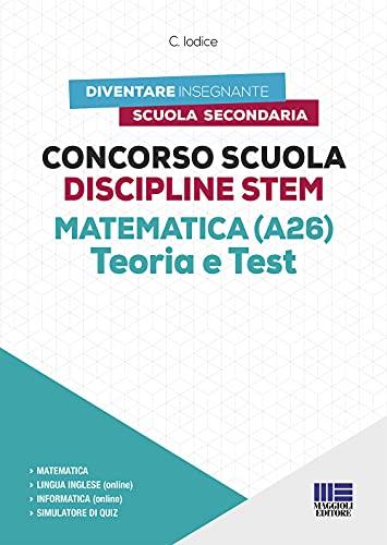 Concorso Scuola 2021 Discipline STEM Matematica (A26). Teoria + Test con software di simulazione
