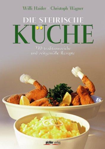 Steirische Küche: 270 traditionsreiche und zeitgemäße Rezepte Fotografiert von Kurt-Michael Westermann