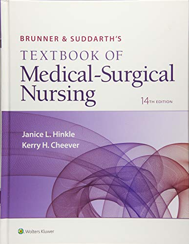 Compare Textbook Prices for Brunner & Suddarth's Textbook of Medical-Surgical Nursing Brunner and Suddarth's Textbook of Medical-Surgical 14 Edition ISBN 9781496347992 by Hinkle PhD  RN  CNRN, Dr. Janice L,Cheever PhD  RN, Kerry H.