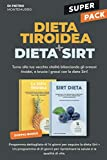 Super pack! Dieta tiroidea + Dieta Sirt!: Torna alla tua vecchia vitalità bilanciando gli ormoni tiroidei, e brucia i grassi con la dieta Sirt!