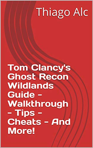 Tom Clancy's Ghost Recon Wildlands Guide - Walkthrough - Tips - Cheats - And More! (English Edition)