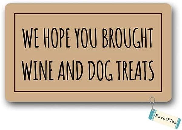 Doormat We Hope You Brought Wine And Dog Treats Doormat Funny Doormat Wine Doormat Dog Doormat Entrance Outdoor Indoor Non Slip Decor Funny Floor Door Mat Area Rug For Entrance 15 7x23 6 Inch