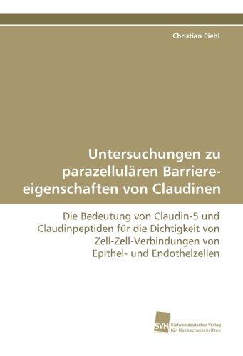 Untersuchungen zu parazellulären Barriereeigenschaften von Claudinen: Die Bedeutung von Claudin-5 und Claudinpeptiden für die Dichtigkeit von Zell-Zell-Verbindungen von Epithel- und Endothelzellen