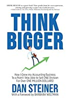 Think Bigger: How I Grew my Accounting Business to a Point I was able to Sell ONE DIVISION for Over ONE MILLION DOLLARS!