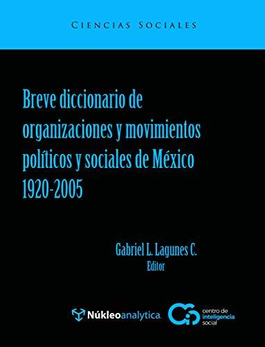 Breve diccionario de organizaciones y movimientos políticos y sociales de México 1920-2005 (Spanish Edition)
