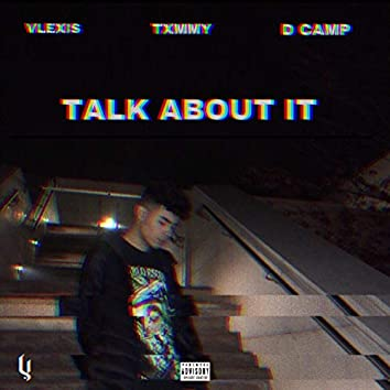 Talk About It (feat. Txmmy & D Camp)