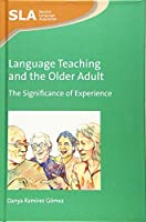 Language Teaching and the Older Adult: The Significance of Experience (Second Language Acquisition)